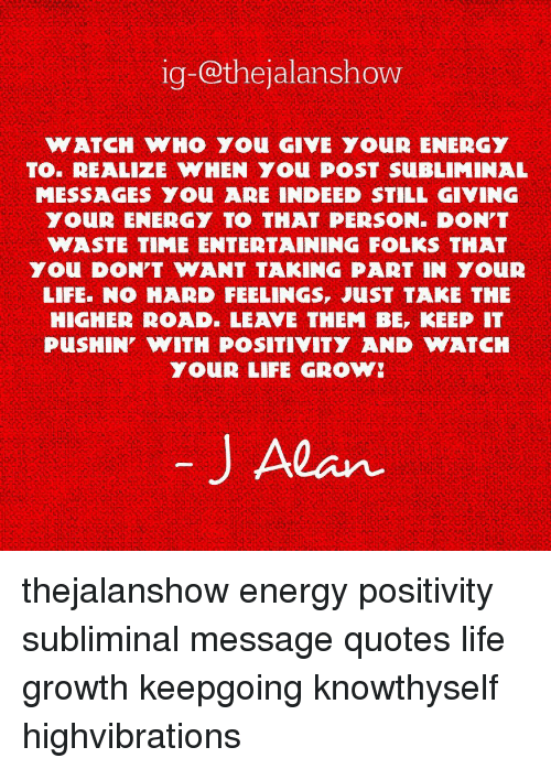 ... Message Quotes Life Growth Keepgoing Knowthyself Highvibrations ·  Memes, 🤖, And Folk: Ig @thejalanshow ATCH WHO YOU (GIVE