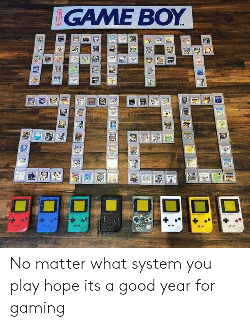 Its A: IGAME BOY  HAPPY  2020 No matter what system you play hope its a good year for gaming