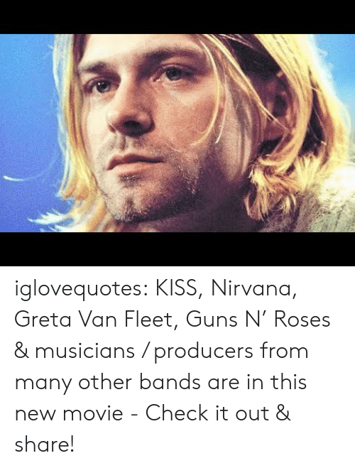 guns n roses: iglovequotes:  KISS, Nirvana, Greta Van Fleet, Guns N' Roses & musicians / producers from many other bands are in this new movie - Check it out & share!
