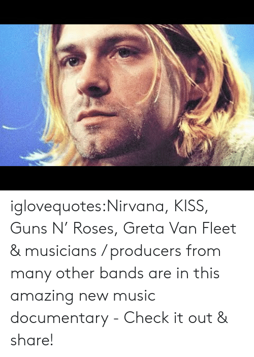 guns n roses: iglovequotes:Nirvana, KISS, Guns N' Roses, Greta Van Fleet & musicians / producers from many other bands are in this amazing new music documentary - Check it out & share!