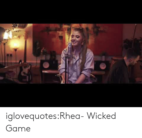 Wicked: iglovequotes:Rhea- Wicked Game