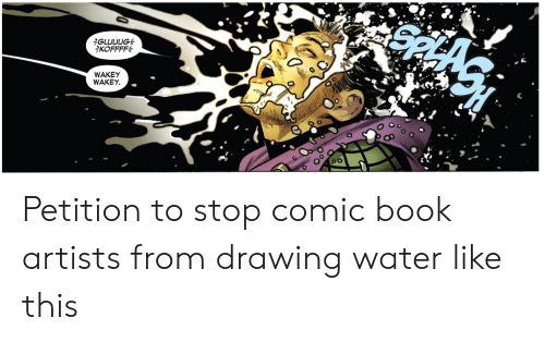 Book, Water, and Comic-Book: iGLUUUG  KOFFFF  WAKEY  WAKEY Petition to stop comic book artists from drawing water like this