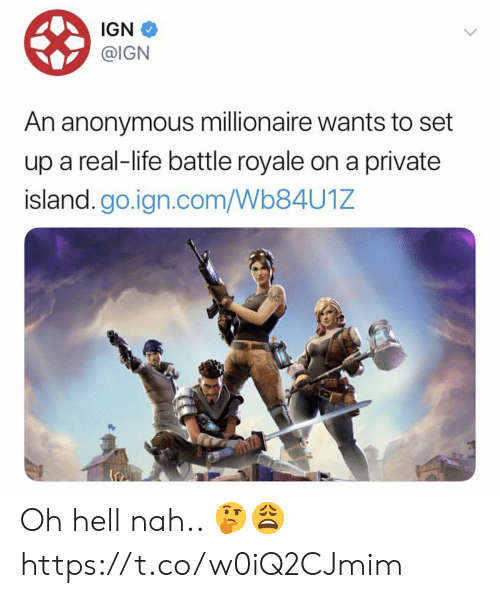 hell nah: IGN  @IGN  An anonymous millionaire wants to set  up a real-life battle royale on a private  island.go.ign.com/Wb84U1Z Oh hell nah.. 🤔😩 https://t.co/w0iQ2CJmim