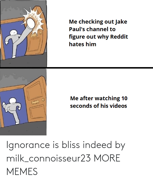 milk: Ignorance is bliss indeed by milk_connoisseur23 MORE MEMES