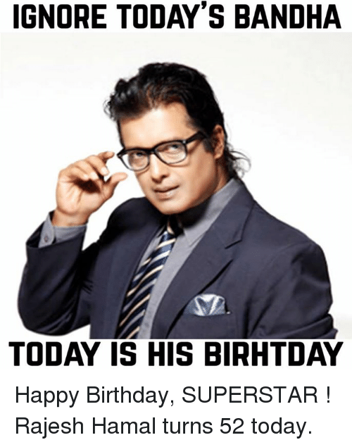 ignore todays bandha today is his birhtday happy birthday superstar 2776733 ignore today's bandha today is his birhtday happy birthday superstar