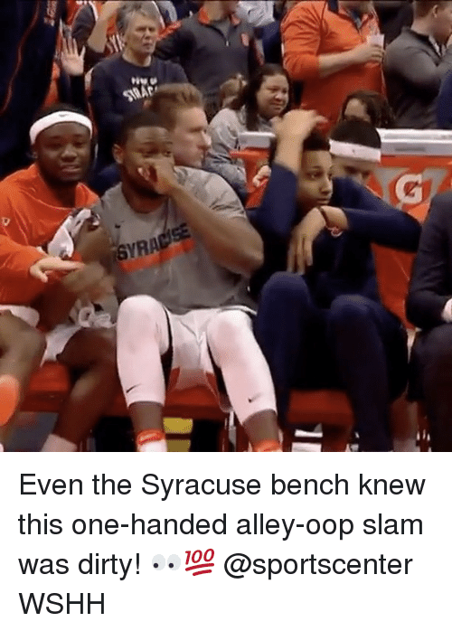 alley oop: iGYRA  AR  P. Even the Syracuse bench knew this one-handed alley-oop slam was dirty! 👀💯 @sportscenter WSHH
