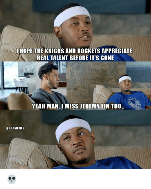 New York Knicks, Nba, and Yeah: IHOPE THE KNICKS AND ROCKETS APPRECIATE  REAL TALENT BEFORE IT'S GONE  YEAH MAN, I MISS JEREMY LIN TOO  @NBAMEMES 💀