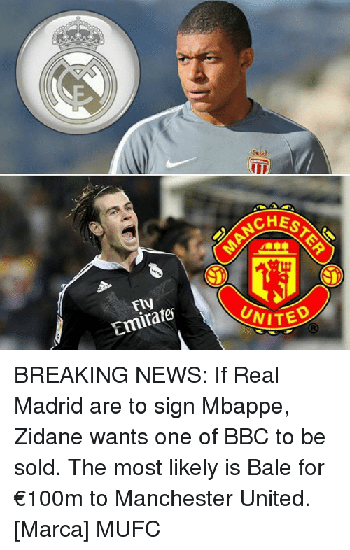 Memes, News, and Real Madrid: IIU  HESTE  Fly  Emirate BREAKING NEWS: If Real Madrid are to sign Mbappe, Zidane wants one of BBC to be sold. The most likely is Bale for €100m to Manchester United. [Marca] MUFC