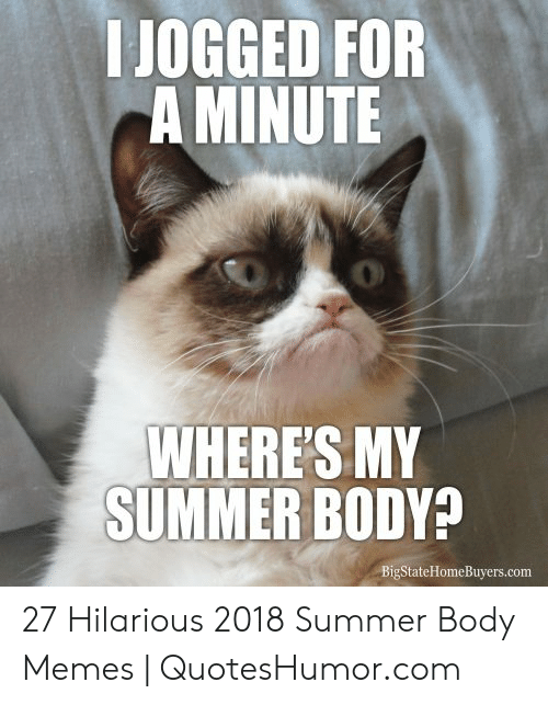 Body Memes: IJOGGED FOR  A MINUTE  0  WHERESMY  SUMMER BODY?  BigStateHomeBuyers.com 27 Hilarious 2018 Summer Body Memes | QuotesHumor.com