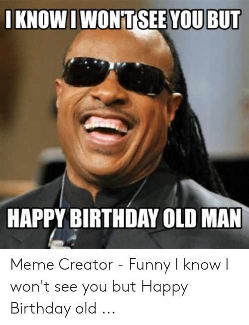 25 Best Memes About Funny Old Man Birthday Memes Funny Old