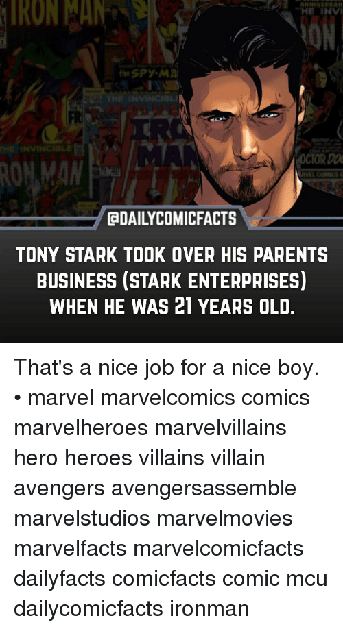 Memes, Parents, and Avengers: IKONAAN  the SPY-MA  OCTORDON  CaDAILYCOMICFACTS  TONY STARK TOOK OVER HIS PARENTS  BUSINESS (STARK ENTERPRISES)  WHEN HE WAS 21 YEARS OLD. That's a nice job for a nice boy. • marvel marvelcomics comics marvelheroes marvelvillains hero heroes villains villain avengers avengersassemble marvelstudios marvelmovies marvelfacts marvelcomicfacts dailyfacts comicfacts comic mcu dailycomicfacts ironman