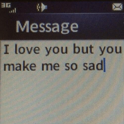Love, I Love You, and Sad: il  Message  I love you but you  make me so sad