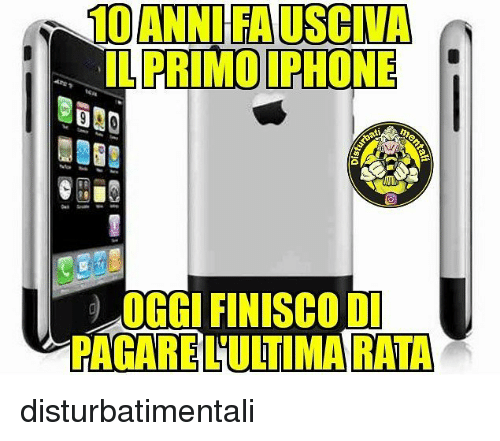 Iphone, Memes, and 🤖: IL PRIMO IPHONE  OBO  OGGI FINISCO DI  PAGARE L'ULTIMA RATA disturbatimentali