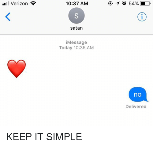 "Relationships, Texting, and Verizon: ""Il Verizon  10:37 AM  .  satan  iMessage  Today 10:35 AM  no  Delivered KEEP IT SIMPLE"