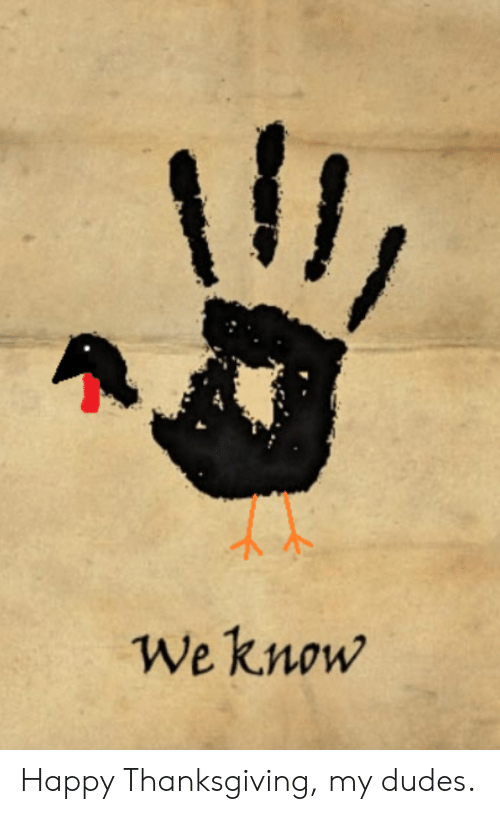 Thanksgiving, Happy, and Happy Thanksgiving: Il  We know Happy Thanksgiving, my dudes.