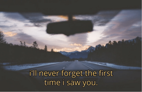 Saw, Time, and Never: i'lI never forget the first  time i saw you.