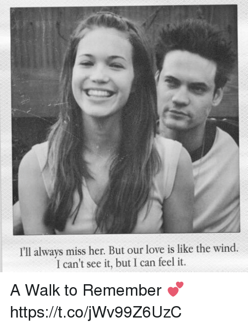 a walk to remember: I'll always miss her. But our love is like the wind  I can't see it, but I can feel it A Walk to Remember 💕 https://t.co/jWv99Z6UzC