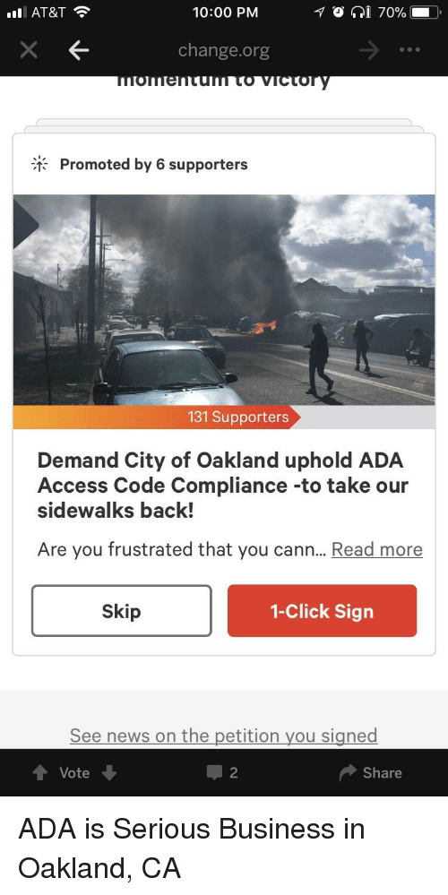 Click, Funny, and News: ill AT&T  10:00 PM  change.org  fPromoted by 6 supporters  131 Supporters  Demand City of Oakland uphold ADA  Access Code Compliance -to take our  sidewalks back!  Are you frustrated that you cann... Read more  Skip  1-Click Sign  See news on the petition you signed  Vote  Share