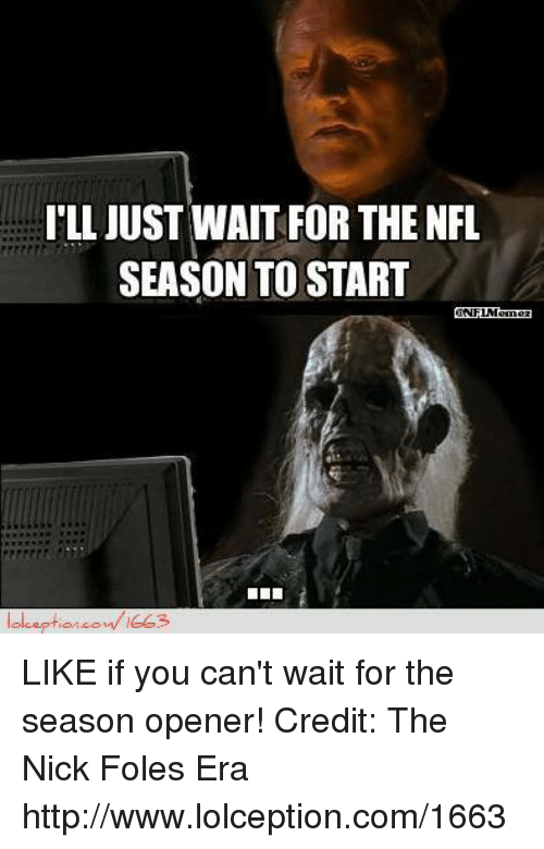 The Nick: ILL JUST WAIT FOR THE NFL  SEASON TO START LIKE if you can't wait for the season opener!