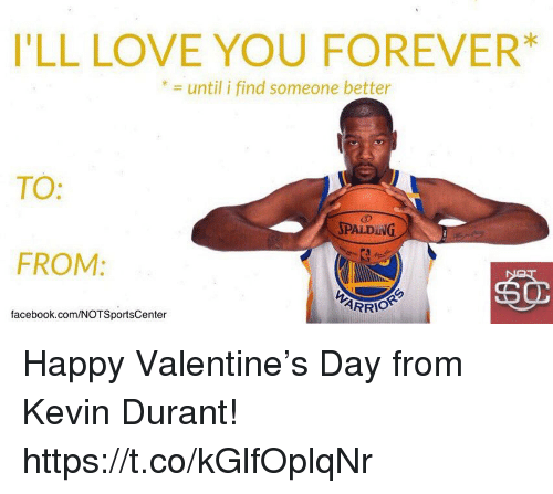Happy Valentine: I'LL LOVE YOU FOREVER*  * = until i find someone better  TO:  SPALDING  FROM:  ARRİ。  facebook.com/NOTSportsCenter Happy Valentine's Day from Kevin Durant! https://t.co/kGlfOplqNr