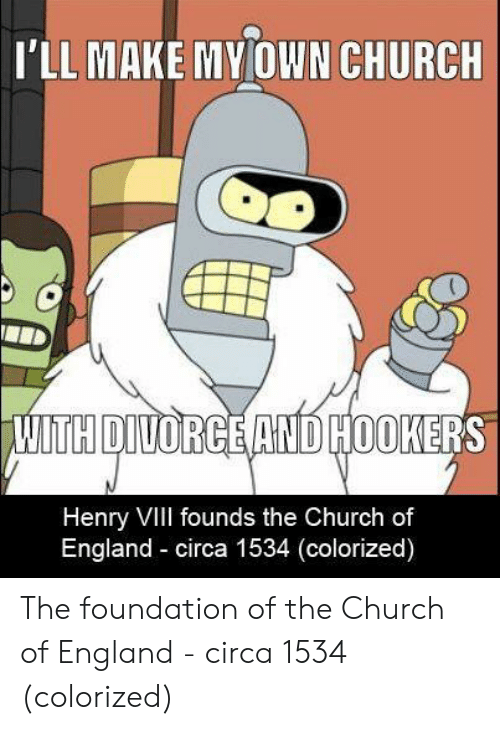church of england: I'LL MAKE MY OWN CHURCH  TH DIVORGE AND HOOKER  Henry Vill founds the Church of  England circa 1534 (colorized) The foundation of the Church of England - circa 1534 (colorized)