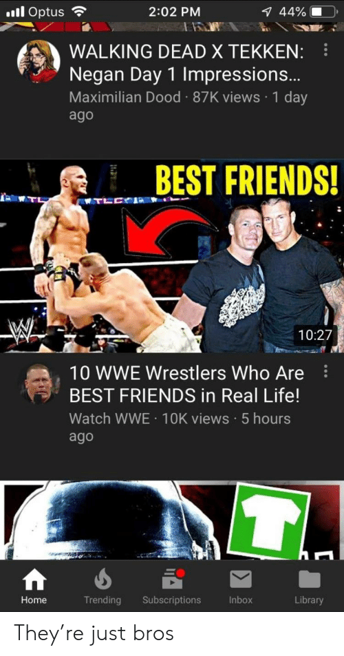 wwe wrestlers: ill Optus?  2:02 PM  44%,10,  WALKING DEAD X TEKKEN:  Negan Day 1 Impressions.  Maximilian Dood 87K views 1 day  ago  BEST FRIENDS!  10:27  10 WWE Wrestlers Who Are  BEST FRIENDS in Real Life!  Watch WWE 1OK views 5 hours  ago  Home  Trending Subscriptions  Inbox  Library They're just bros