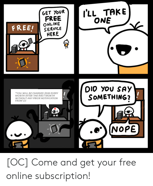 Free, Nope, and Dio: I'LL TAKE  ONE  GET YOUR  FREE  ONLINE  SERVICE  HERE  FREE!  DIO you SAY  SOMETHING?  YOU WILL BE CHARGED $200 EVERY  MONTH AFTER THE FIRST MONTH  WITHOUT ANY PRIOR NOTIFICATION  FROM US  NOPE [OC] Come and get your free online subscription!