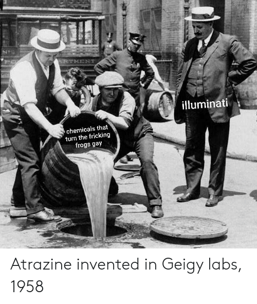 Chemicals: illuminati  chemicals that  turn the fricking  frogs gay Atrazine invented in Geigy labs, 1958