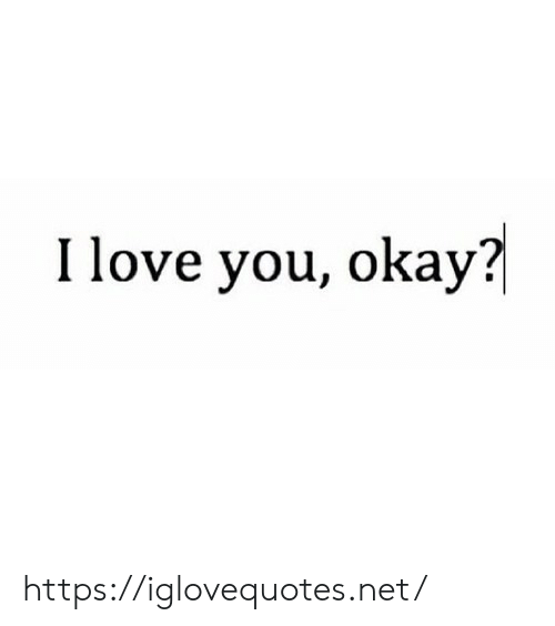 You Okay: Ilove you, okay? https://iglovequotes.net/