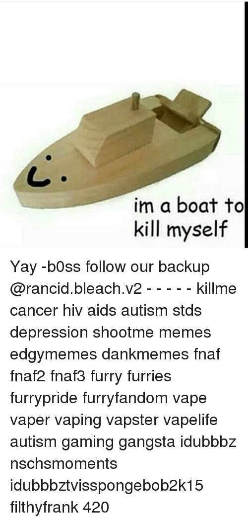 Im a Boat to Kill Myself Yay -B0ss Follow Our Backup