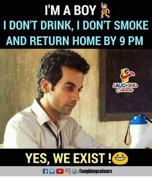 Home, Indianpeoplefacebook, and Boy: I'M A BOY  I DON'T DRINK, I DON'T SMOKE  AND RETURN HOME BY 9 PM  YES, WE EXIST!O  n  回8 /laughin