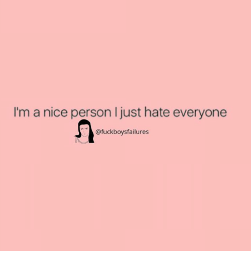 personable: I'm a nice person I just hate everyone  @fuckboysfailures