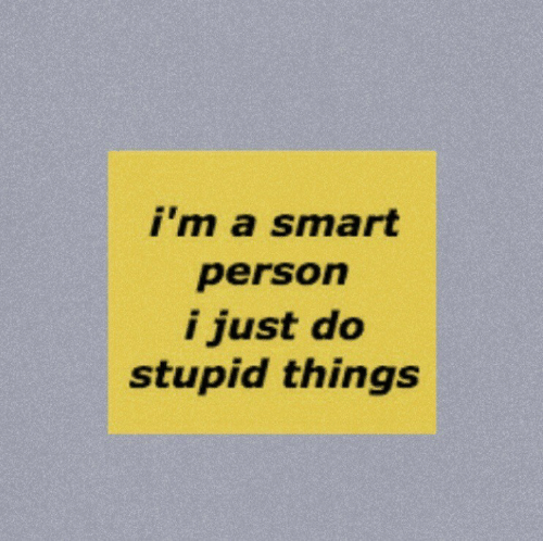 Smart, Person, and Just: i'm a smart  person  i just do  stupid things