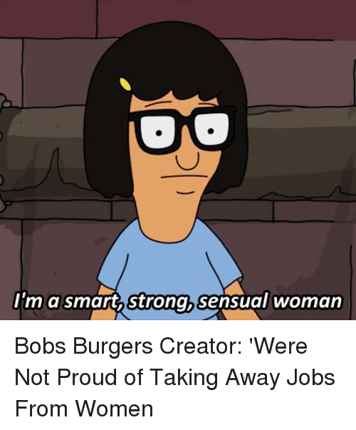 Target, Http, and Jobs: im a smart, Strongh sensual womarn Bobs Burgers Creator: 'Were Not Proud of Taking Away Jobs From Women