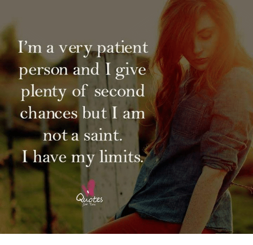 Memes, Patient, and Quotes: I'm a very patient  person and I give  plenty of second  chances but I am  not a saint.  I have my limits.  Quotes