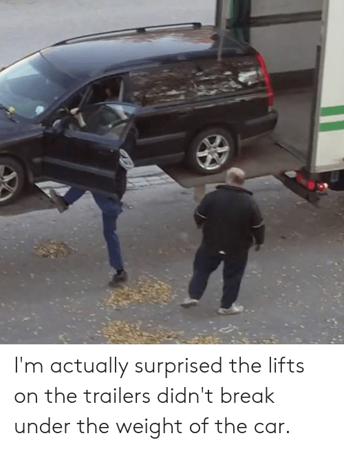 Memes, Break, and 🤖: I'm actually surprised the lifts on the trailers didn't break under the weight of the car.