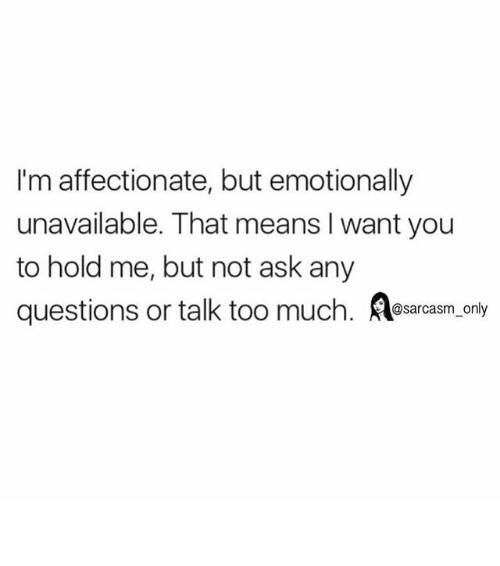 I'm Affectionate but Emotionally Unavailable That Means I Want You