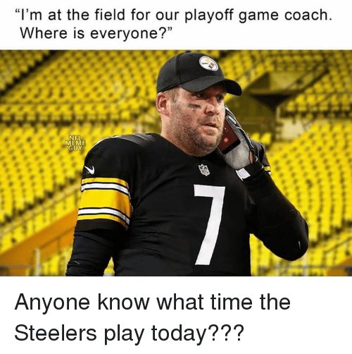 "Nfl, Game, and Steelers: ""I'm at the field for our playoff game coach  Where is everyone?""  FL Anyone know what time the Steelers play today???"