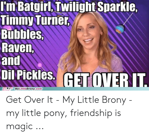 Little Brony: I'm Batgirl, Twilight Sparkle  Timmy Turner  Bubbles,  Raven,  and  Dil Pickles. HETOVER T.  TMyLittleBrony.com Get Over It - My Little Brony - my little pony, friendship is magic ...