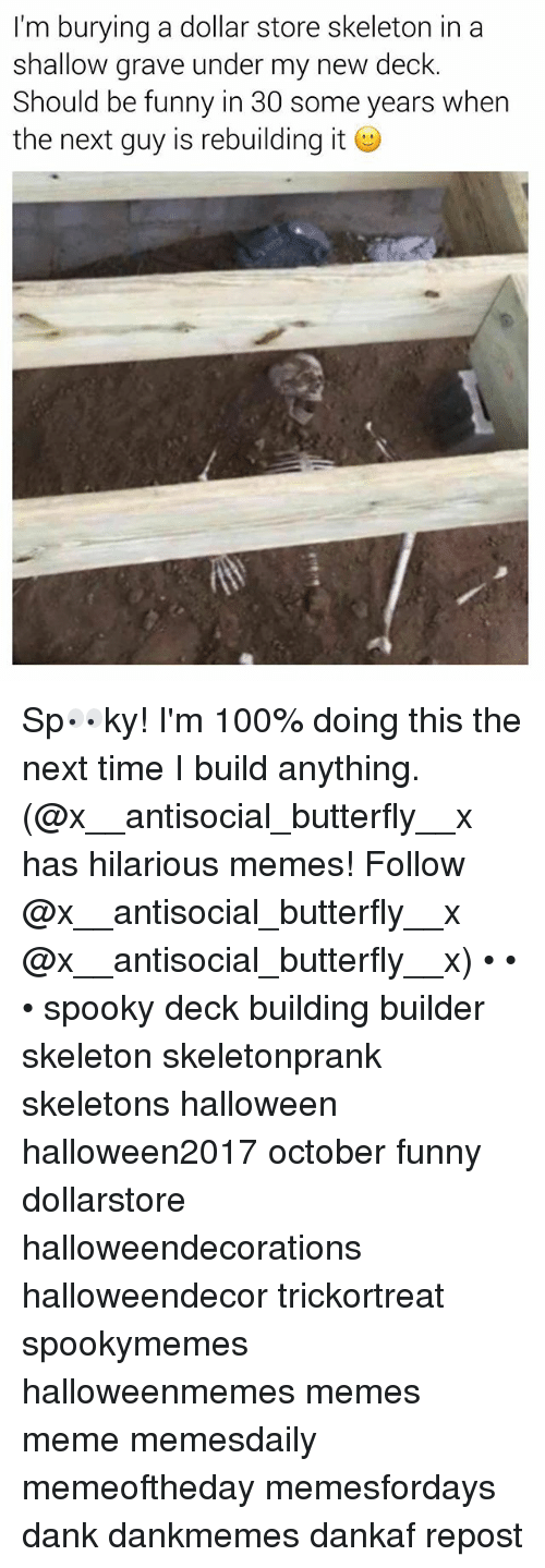 Dollar Store: I'm burying a dollar store skeleton in a  shallow grave under my new deck.  Should be funny in 30 some years when  the next guy is rebuilding it Sp👀ky! I'm 100% doing this the next time I build anything. (@x__antisocial_butterfly__x has hilarious memes! Follow @x__antisocial_butterfly__x @x__antisocial_butterfly__x) • • • spooky deck building builder skeleton skeletonprank skeletons halloween halloween2017 october funny dollarstore halloweendecorations halloweendecor trickortreat spookymemes halloweenmemes memes meme memesdaily memeoftheday memesfordays dank dankmemes dankaf repost