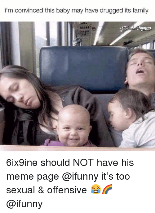 Family, Meme, and Memes: i'm convinced this baby may have drugged its family 6ix9ine should NOT have his meme page @ifunny it's too sexual & offensive 😂🌈 @ifunny