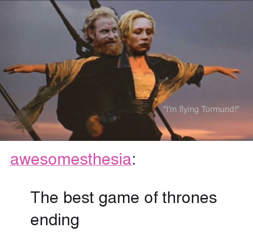 """im flying: """"I'm flying Tormund!"""" <p><a href=""""http://awesomesthesia.tumblr.com/post/172697464148/the-best-game-of-thrones-ending"""" class=""""tumblr_blog"""">awesomesthesia</a>:</p>  <blockquote><p>The best game of thrones ending</p></blockquote>"""