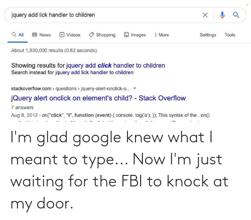 glad: I'm glad google knew what I meant to type... Now I'm just waiting for the FBI to knock at my door.