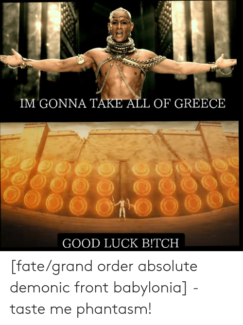Fate Grand: IM GONΝΑ ΤΑΚΕ ALL OF GREECE  GOOD LUCK B!TCH  Με Τ [fate/grand order absolute demonic front babylonia] - taste me phantasm!