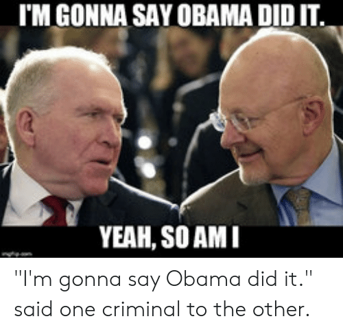"Obama, Yeah, and One: I'M GONNA SAY OBAMA DID IT  YEAH, SO AMI ""I'm gonna say Obama did it."" said one criminal to the other."