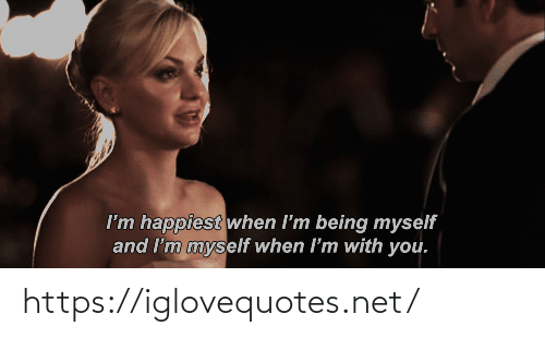 When Im: I'm happiest when I'm being myself  and I'm myself when I'm with you. https://iglovequotes.net/