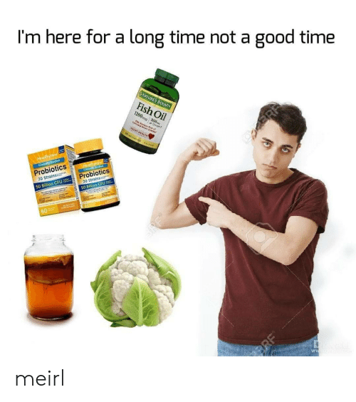 Fish, Good, and Time: I'm here for a long time not a  good time  NATURES BOUNTY  Fish Oil  eroanry  of Omgs  HEATR  RR  NewRaythm  Cioieally Studied  Newym  Soed  Probiotics  Probiotics  20 Strains  20 Strains  50 Billion CFU  50 Bitlion CFU  one  60  BRF meirl