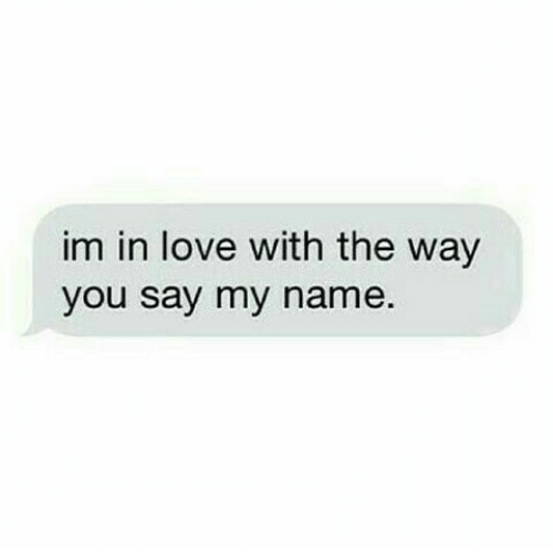 Love, Name, and You: im in love with the way  you say my name.
