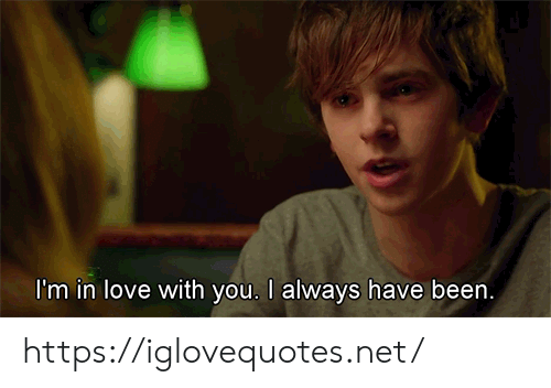 Love, Been, and Net: I'm in love with you. I always have been. https://iglovequotes.net/