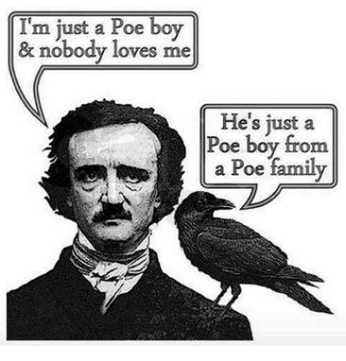 nobody love: I'm just a Poe boy  & nobody loves me  He's just a  Poe boy from  a Poe family